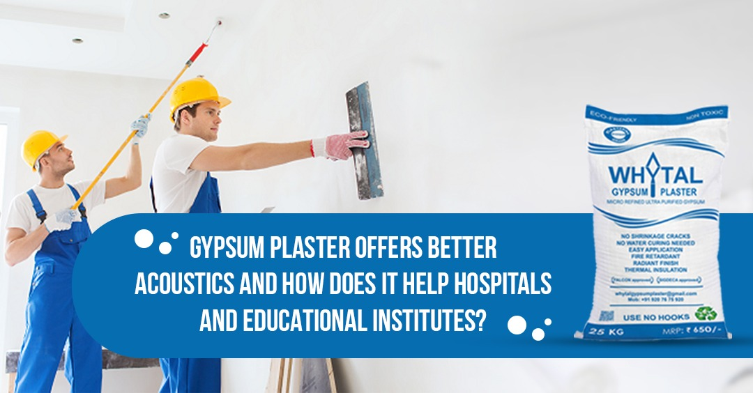 Gypsum plaster offers better acoustics and how does it help hospitals and the Educational Institute?